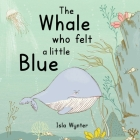 The Whale Who Felt a Little Blue: A Picture Book About Depression Cover Image
