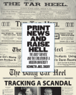 Print News and Raise Hell: The Daily Tar Heel and the Evolution of a Modern University Cover Image