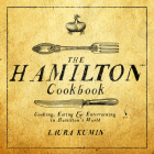 The Hamilton Cookbook: Cooking, Eating, and Entertaining in Hamilton's World Cover Image