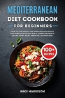 Mediterranean Diet Cookbook for Beginners: Start to Lose Weight and Improving your Health with More than 100 Easy and Flavorful Recipes of Salads, Sou Cover Image