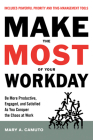 Make the Most Of Your Workday: Be More Productive, Engaged, and Satisfied As You Conquer the Chaos at Work Cover Image