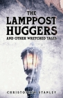 The Lamppost Huggers and Other Wretched Tales Cover Image