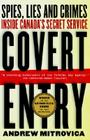 Covert Entry: Spies, Lies and Crimes Inside Canada's Secret Service Cover Image