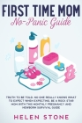 First Time Mom No-Panic Guide: Truth to be Told, No One Really Knows What to Expect When Expecting. Be a Rock Star Mom with This Monthly Pregnancy an Cover Image