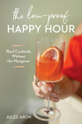 The Low-Proof Happy Hour: Real Cocktails Without the Hangover Cover Image