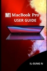 M1 MacBook Pro User Guide: Step by step quick instruction manual and complete user guide on how to get started with the M1 MacBook Pro for beginn Cover Image
