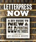 Letterpress Now: A DIY Guide to New & Old Printing Methods Cover Image