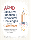 Adhd, Executive Function & Behavioral Challenges in the Classroom: Managing the Impact on Learning, Motivation and Stress Cover Image