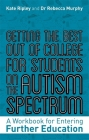 Getting the Best Out of College for Students on the Autism Spectrum: A Workbook for Entering Further Education Cover Image