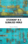 Citizenship in a Globalised World (Routledge Studies in Social and Political Thought) Cover Image