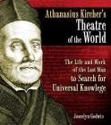 Athanasius Kircher's Theatre of the World: The Life and Work of the Last Man to Search for Universal Knowledge Cover Image