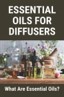 Essential Oils For Diffusers: What Are Essential Oils?: Essential Oils Bad For Dogs Cover Image