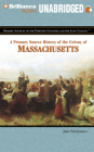 A Primary Source History of the Colony of Massachusetts (Primary Sources of the Thirteen Colonies) Cover Image