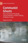 Communist Ghosts: Post-Communist Thresholds, Critical Aesthetics and the Undoing of Modern Europe (Studies in the Psychosocial) Cover Image
