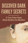 Discover Dark Family Secrets: A True Crime Story About Borden Axe Murders: Creepy True Crime Stories Cover Image