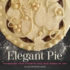 Elegant Pie: Transform Your Favorite Pies into Works of Art Cover Image