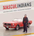 Masculindians: Conversations about Indigenous Manhood (American Indian Studies) Cover Image