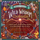 Maia Toll's Wild Wisdom Companion: A Guided Journey Into the Mystical Rhythms of the Natural World, Season by Season Cover Image