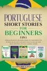 Portuguese Short Stories for Beginners 5 in 1: Over 500 Dialogues and Daily Used Phrases to Learn Portuguese in Your Car. Have Fun & Grow Your Vocabul Cover Image
