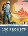 100 Prompts for Science Fiction Writers (Writer's Muse) Cover Image