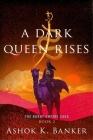 A Dark Queen Rises (The Burnt Empire) Cover Image