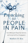 Preaching to People in Pain: How Suffering Can Shape Your Sermons and Connect with Your Congregation Cover Image