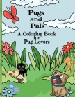 Pugs and Pals A Coloring Book for Pug Lovers Cover Image