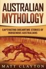 Australian Mythology: Captivating Dreamtime Stories of Indigenous Australians Cover Image