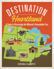 Destination Heartland: A Guide to Discovering the Midwest's Remarkable Past Cover Image