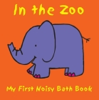 In the Zoo (My First Noisy Bath Books) Cover Image