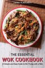 The Essential Wok Cookbook: A Simple and Easy Guide to Stir Frying with a Wok Cover Image