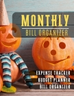 Monthly Bill Organizer: monthly payments book - Weekly Expense Tracker Bill Organizer Notebook For Business Planner or Personal Finance Planni Cover Image