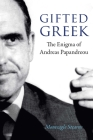 Gifted Greek: The Enigma of Andreas Papandreou Cover Image