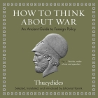 How to Think about War Lib/E: An Ancient Guide to Foreign Policy Cover Image