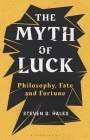 The Myth of Luck: Philosophy, Fate, and Fortune Cover Image