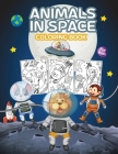 Animals in Space Coloring Book for Kids: Great Space Animals Coloring Book for Boys, Girls and Kids. Perfect Animals Activity Book for Kids and Childr Cover Image