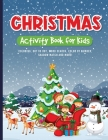 Christmas Activity Book for Kids: Coloring, Drawing, Word Search, Maze, and Puzzles Cover Image