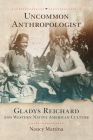 Uncommon Anthropologist: Gladys Reichard and Western Native American Culture Cover Image