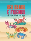 Sea Crabs & Friends Coloring Book For Kids: 25 Fun Designs For Boys And Girls - Perfect For Young Children Preschool Elementary Toddlers Cover Image