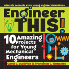 Engineer This!: 10 Amazing Projects for Young Mechanical Engineers Cover Image