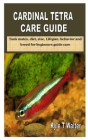 Cardinal Tetra Care Guide: Tank mates, diet, size, Lifepan, behavior and breed for beginners guide care Cover Image