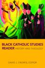 Black Catholic Studies Reader: History and Theology Cover Image