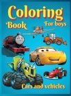 Coloring Books For Boys Cars and Vehicles: Amazing Cars, Trucks, Planes and Trains for Boys, Coloring Age 3-8 4-8.Cool Designs for Children Best Gift Cover Image