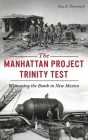 Manhattan Project Trinity Test: Witnessing the Bomb in New Mexico (Military) Cover Image
