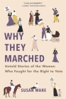 Why They Marched: Untold Stories of the Women Who Fought for the Right to Vote Cover Image