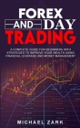 Forex and Day Trading: A Complete Guide For Beginners With Strategies To Improve Your Wealth Using Financial Leverage And Money Management Cover Image