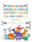 Dinosaur Scissor Skills Activity Book for Kids Ages 3-5: Cut & Paste Skills Workbook Preschool to Kindergarten, Scissor Cutting, Gluing and more A Fun Cover Image