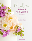 Modern Sugar Flowers Volume 2: Fresh Cake Designs with Contemporary Gumpaste Flowers Cover Image