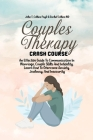 Couples Therapy Crash Course: An Effective Guide To Communication In Marriage, Couple Skills And Infidelity. Learn How To Overcome Anxiety, Jealousy Cover Image