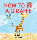 How to be a Giraffe: A story of belonging, resilience, and embracing our unique qualities Cover Image